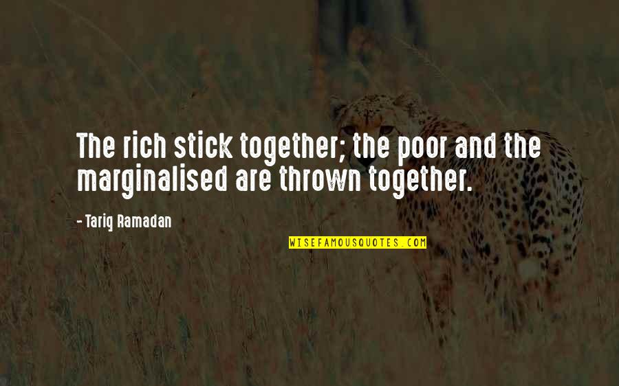 Ramadan Quotes By Tariq Ramadan: The rich stick together; the poor and the