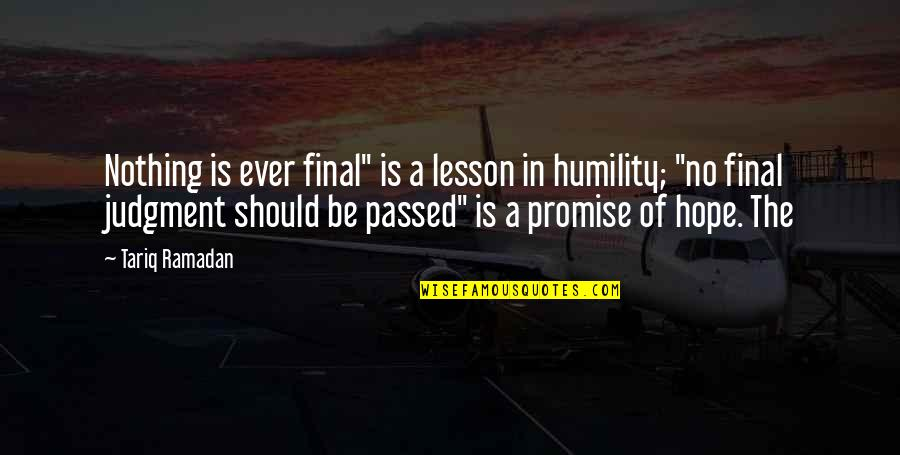 """Ramadan Quotes By Tariq Ramadan: Nothing is ever final"""" is a lesson in"""