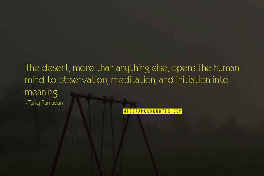 Ramadan Quotes By Tariq Ramadan: The desert, more than anything else, opens the