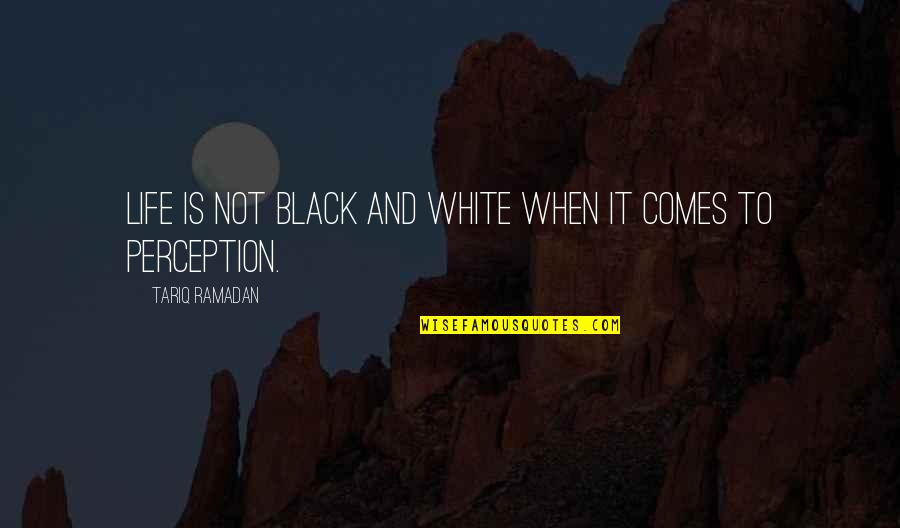 Ramadan Quotes By Tariq Ramadan: Life is not black and white when it