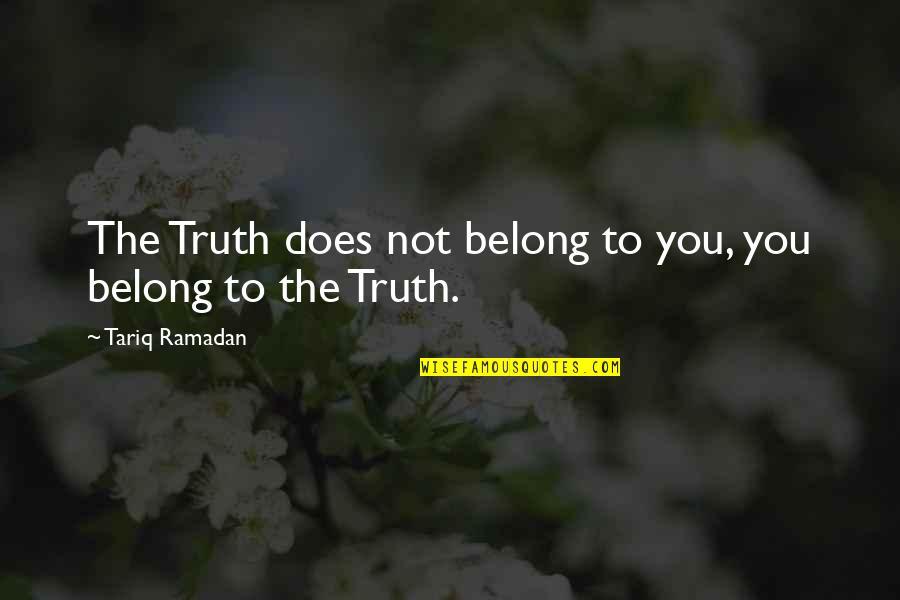 Ramadan Quotes By Tariq Ramadan: The Truth does not belong to you, you