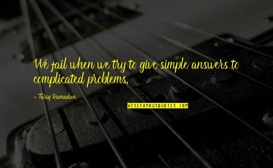 Ramadan Quotes By Tariq Ramadan: We fail when we try to give simple