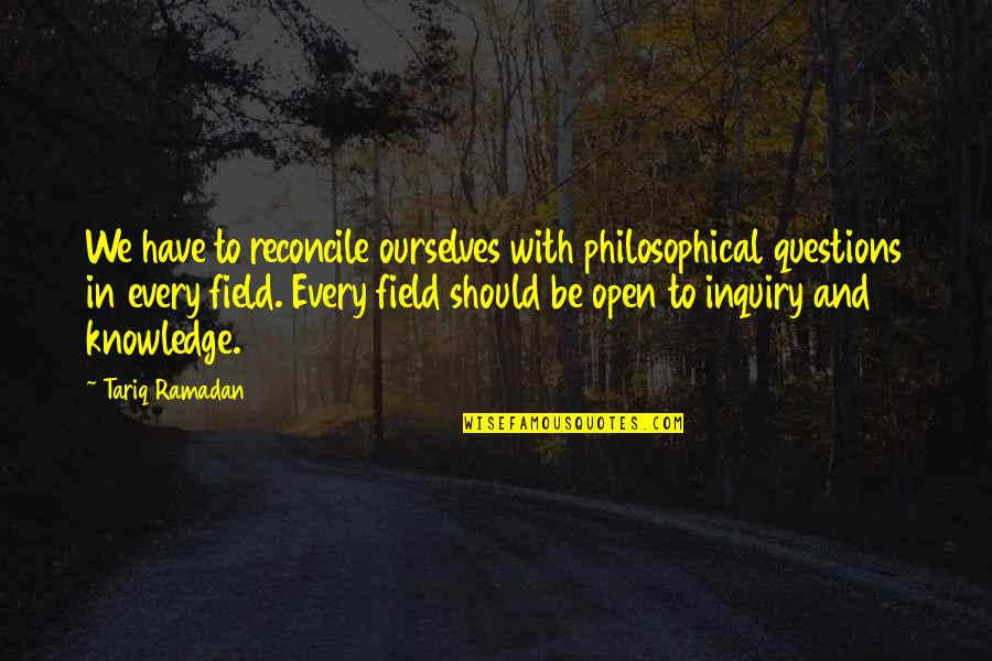 Ramadan Quotes By Tariq Ramadan: We have to reconcile ourselves with philosophical questions