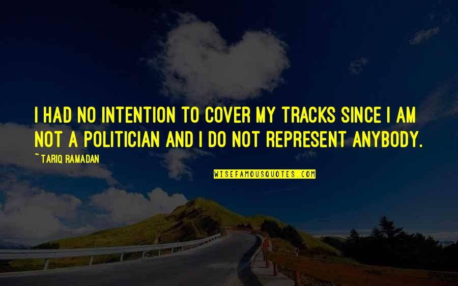 Ramadan Quotes By Tariq Ramadan: I had no intention to cover my tracks