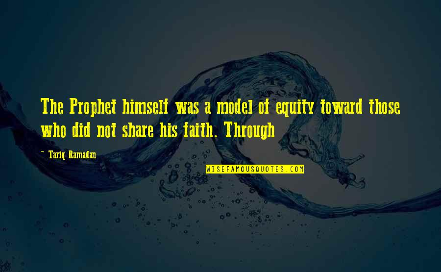 Ramadan Quotes By Tariq Ramadan: The Prophet himself was a model of equity