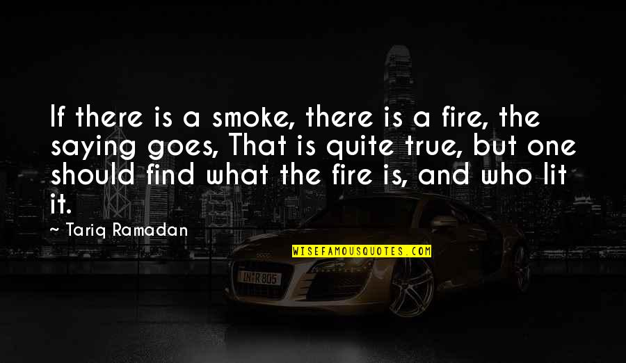 Ramadan Quotes By Tariq Ramadan: If there is a smoke, there is a