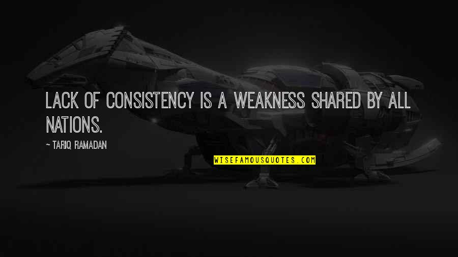 Ramadan Quotes By Tariq Ramadan: Lack of consistency is a weakness shared by