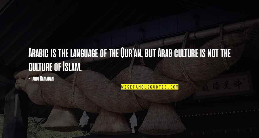 Ramadan Quotes By Tariq Ramadan: Arabic is the language of the Qur'an, but