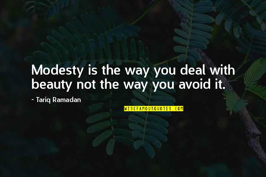 Ramadan Quotes By Tariq Ramadan: Modesty is the way you deal with beauty