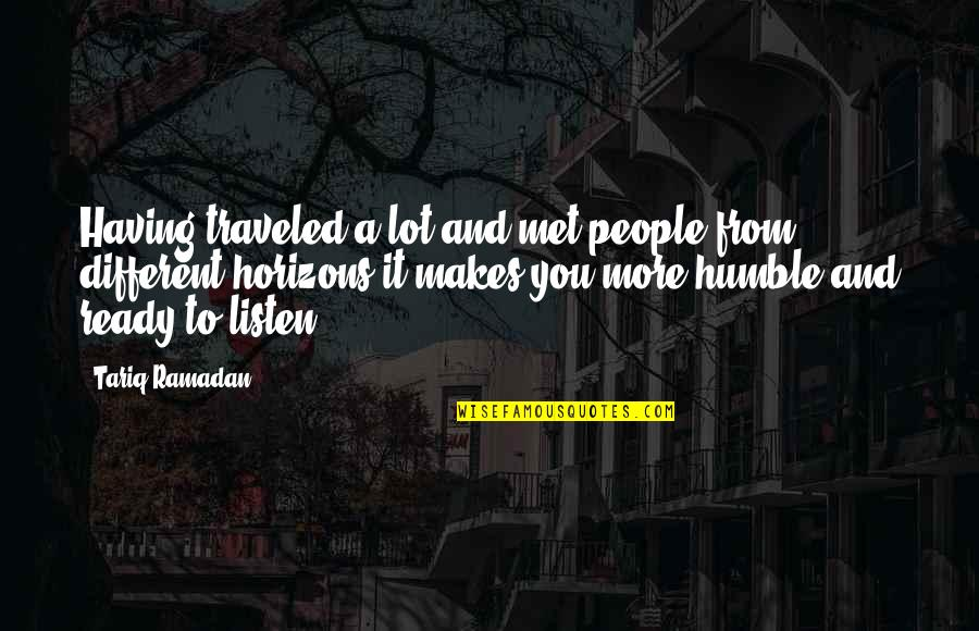 Ramadan Quotes By Tariq Ramadan: Having traveled a lot and met people from