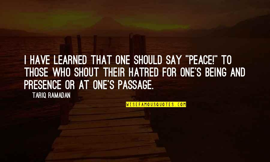 """Ramadan Quotes By Tariq Ramadan: I have learned that one should say """"Peace!"""""""