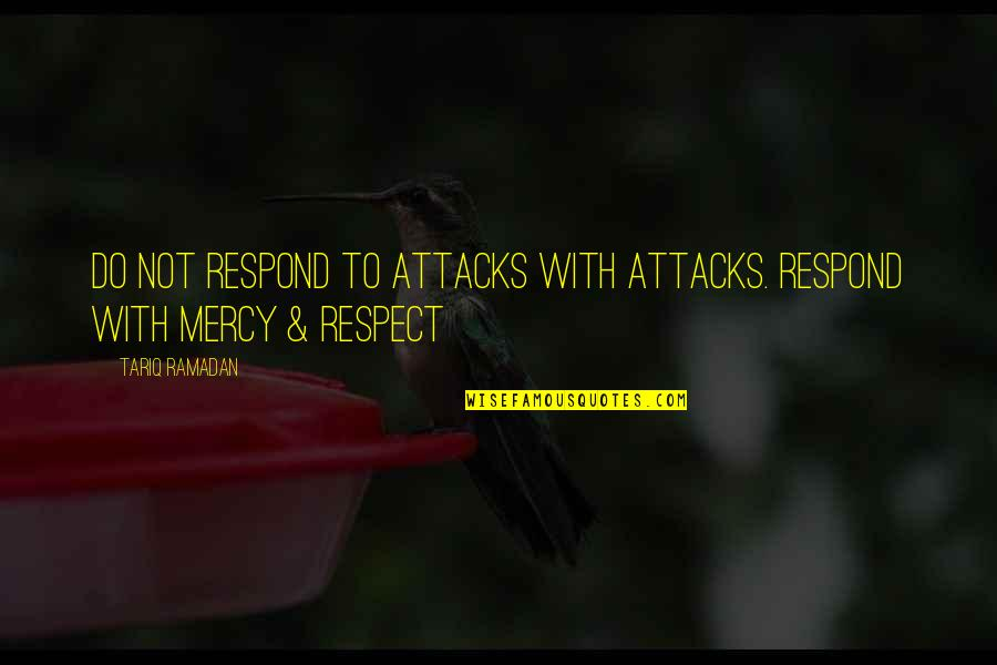 Ramadan Quotes By Tariq Ramadan: Do not respond to attacks with attacks. Respond