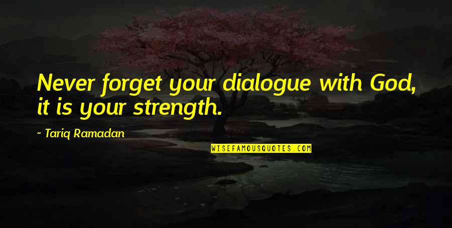Ramadan Quotes By Tariq Ramadan: Never forget your dialogue with God, it is