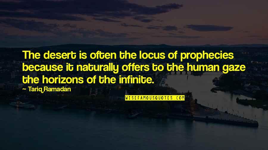 Ramadan Quotes By Tariq Ramadan: The desert is often the locus of prophecies