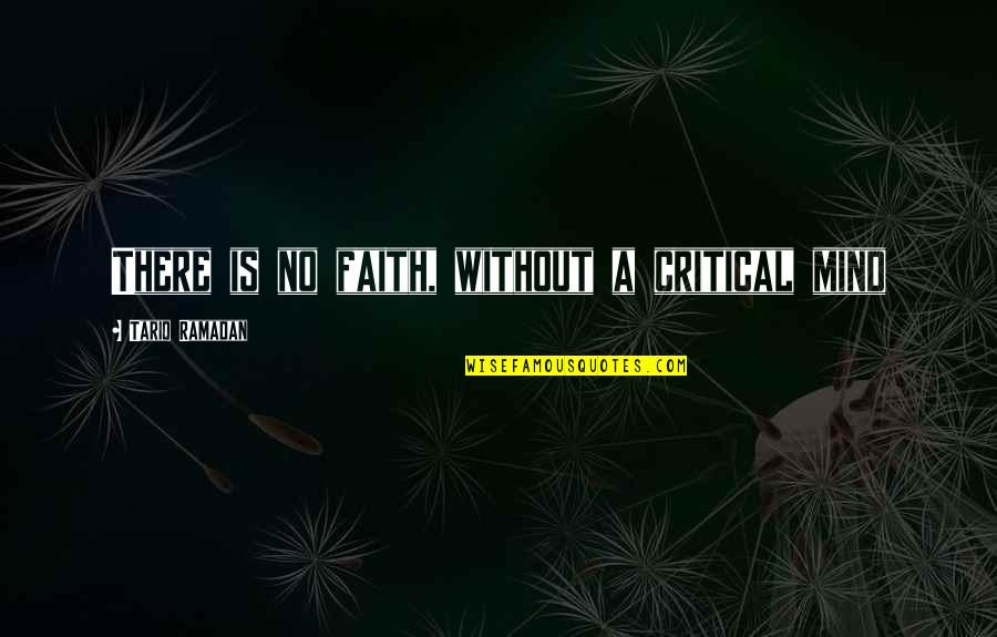 Ramadan Quotes By Tariq Ramadan: There is no faith, without a critical mind