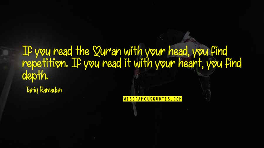 Ramadan Quotes By Tariq Ramadan: If you read the Qur'an with your head,