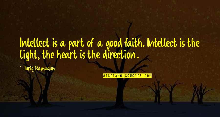 Ramadan Quotes By Tariq Ramadan: Intellect is a part of a good faith.