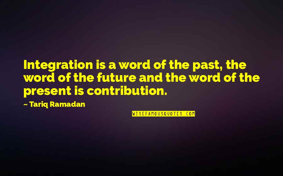 Ramadan Quotes By Tariq Ramadan: Integration is a word of the past, the