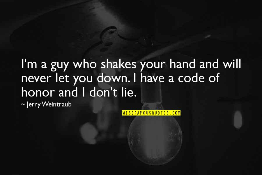 Ramalinga Swamigal Quotes By Jerry Weintraub: I'm a guy who shakes your hand and