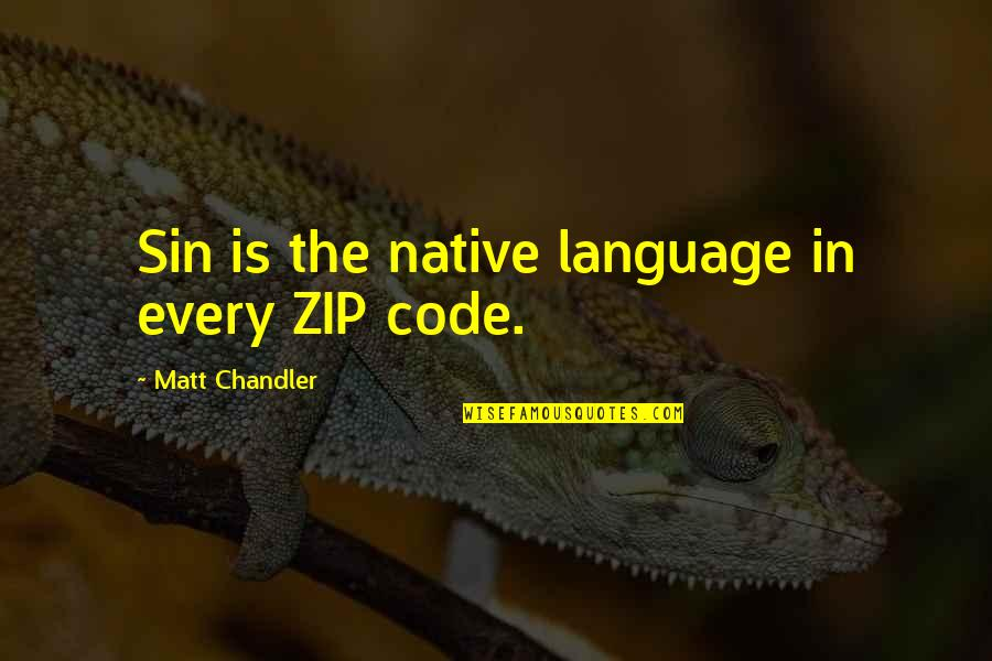 Ramalinga Swamigal Quotes By Matt Chandler: Sin is the native language in every ZIP