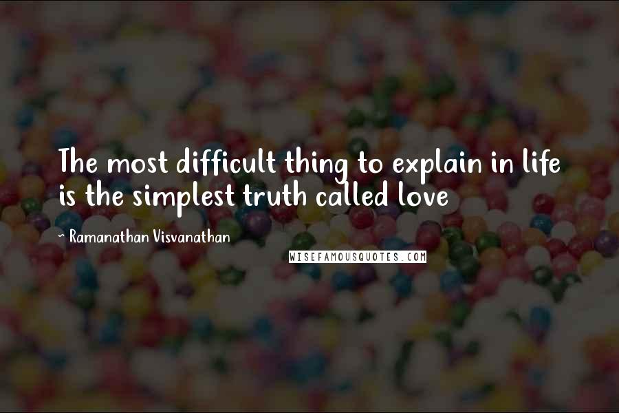 Ramanathan Visvanathan quotes: The most difficult thing to explain in life is the simplest truth called love