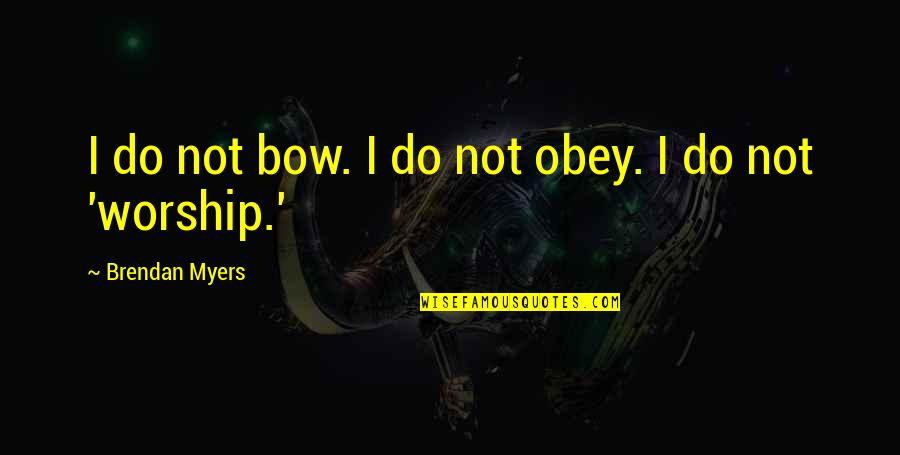 Ramin Quotes By Brendan Myers: I do not bow. I do not obey.