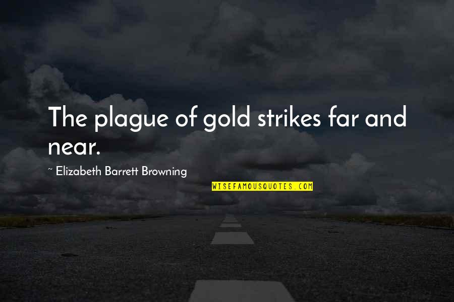 Ramin Quotes By Elizabeth Barrett Browning: The plague of gold strikes far and near.