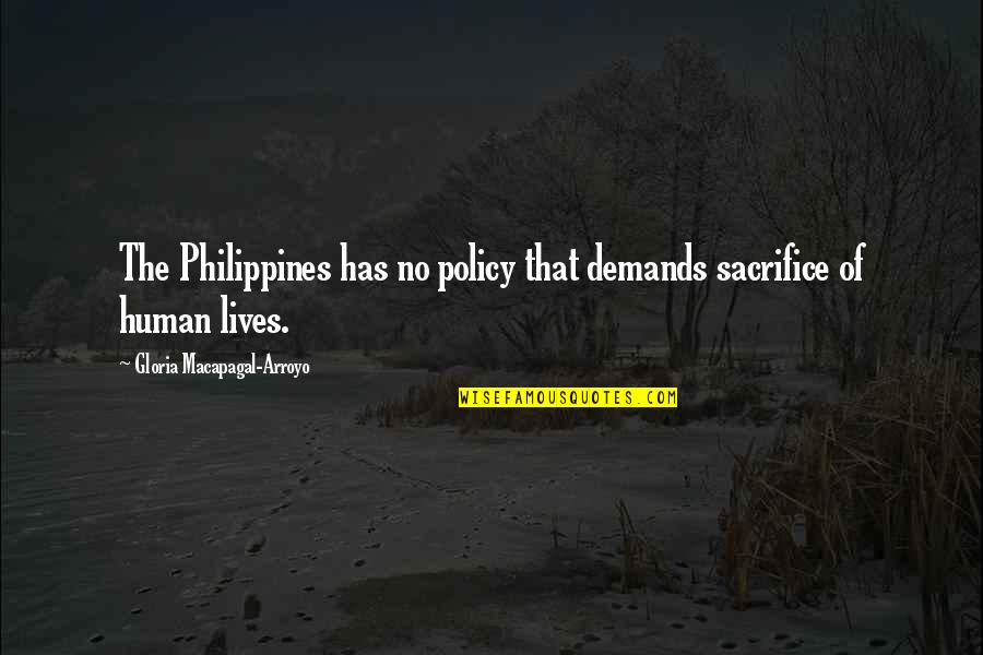 Ramin Quotes By Gloria Macapagal-Arroyo: The Philippines has no policy that demands sacrifice