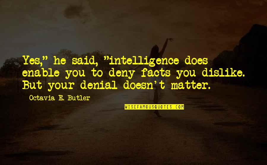 "Ramin Quotes By Octavia E. Butler: Yes,"" he said, ""intelligence does enable you to"
