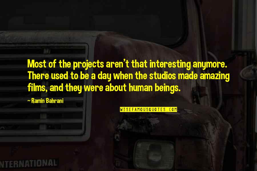 Ramin Quotes By Ramin Bahrani: Most of the projects aren't that interesting anymore.
