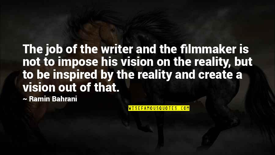 Ramin Quotes By Ramin Bahrani: The job of the writer and the filmmaker