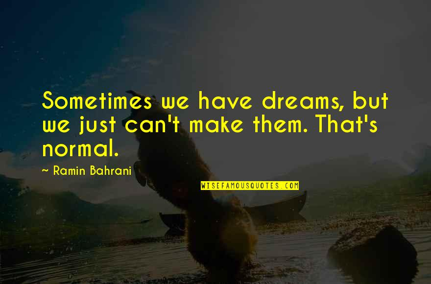 Ramin Quotes By Ramin Bahrani: Sometimes we have dreams, but we just can't