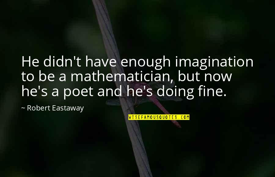 Ramin Quotes By Robert Eastaway: He didn't have enough imagination to be a