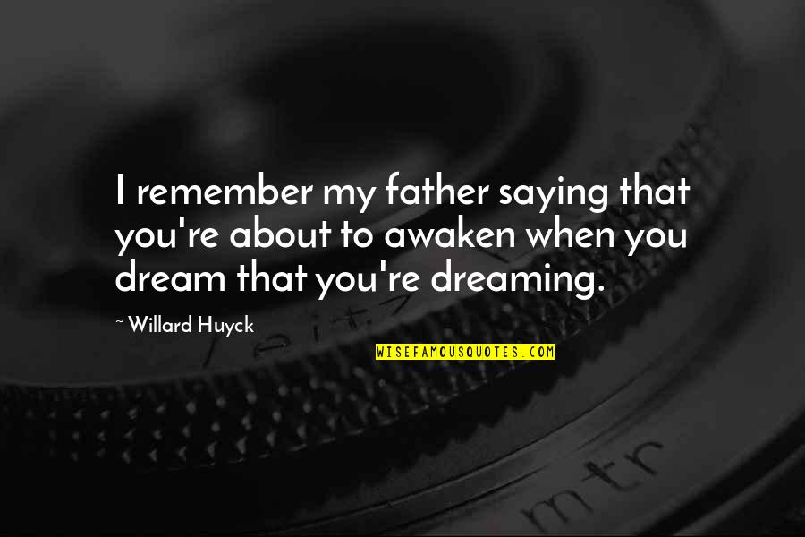 Ramin Quotes By Willard Huyck: I remember my father saying that you're about