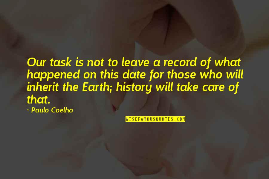 Ramona Anderson Quotes By Paulo Coelho: Our task is not to leave a record