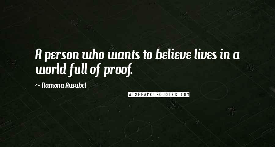 Ramona Ausubel quotes: A person who wants to believe lives in a world full of proof.