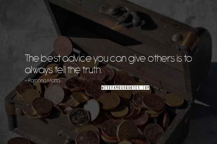Ramona Matta quotes: The best advice you can give others is to always tell the truth.