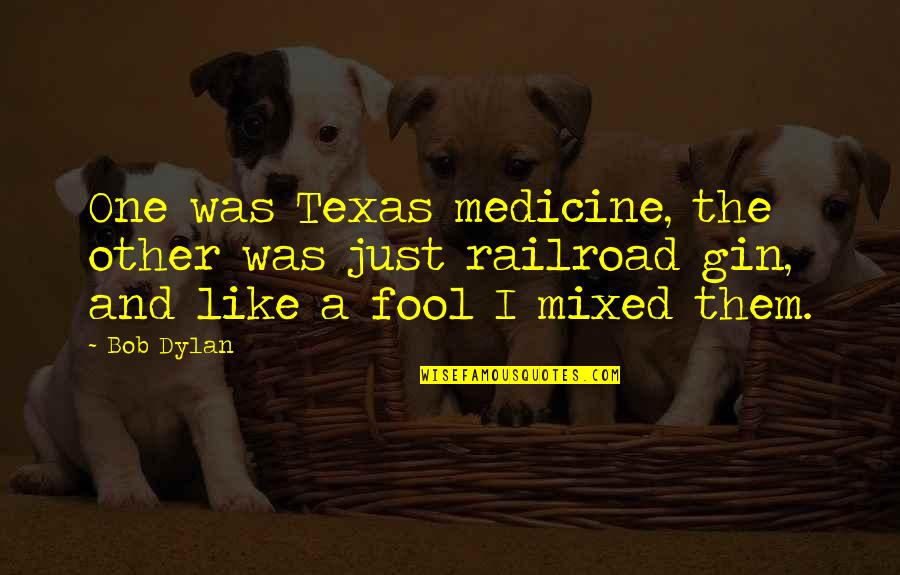 Ramona Song Quotes By Bob Dylan: One was Texas medicine, the other was just