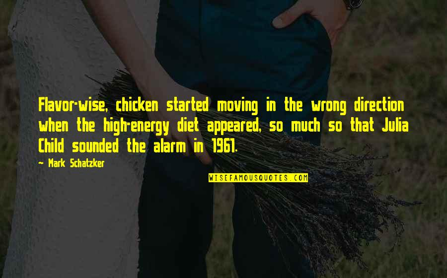 Ramona Song Quotes By Mark Schatzker: Flavor-wise, chicken started moving in the wrong direction