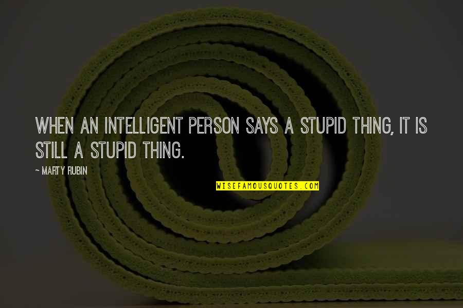 Ramona Song Quotes By Marty Rubin: When an intelligent person says a stupid thing,