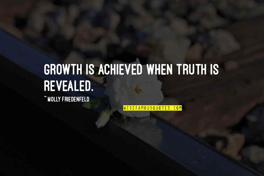 Ramona Song Quotes By Molly Friedenfeld: Growth is achieved when truth is revealed.