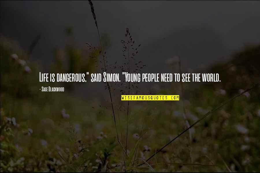 "Ramona Song Quotes By Sage Blackwood: Life is dangerous,"" said Simon. ""Young people need"
