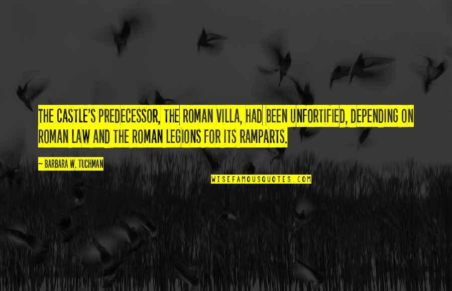 Ramparts Quotes By Barbara W. Tuchman: The castle's predecessor, the Roman villa, had been