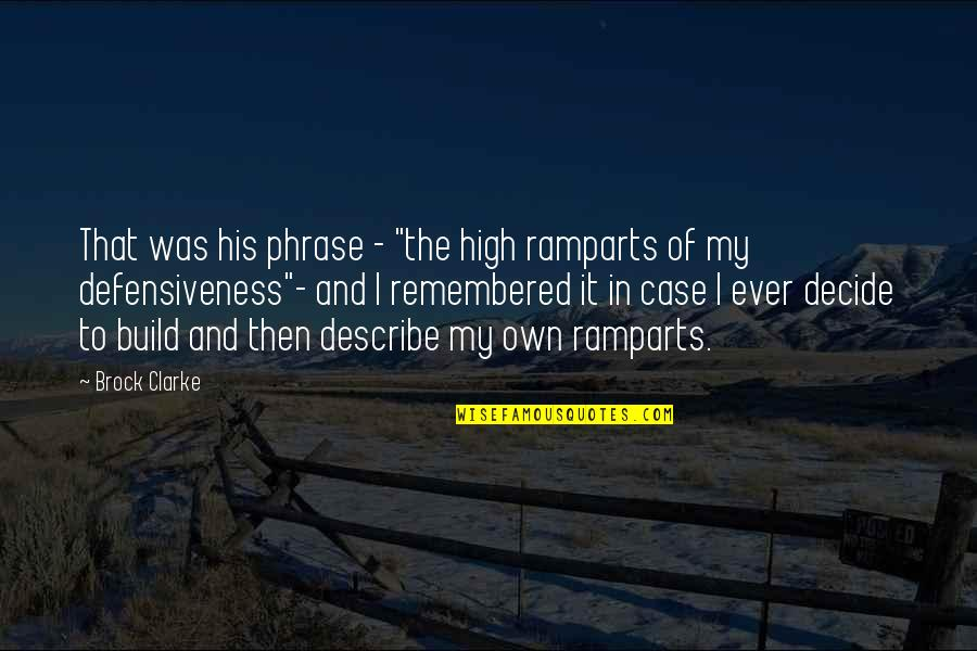 """Ramparts Quotes By Brock Clarke: That was his phrase - """"the high ramparts"""