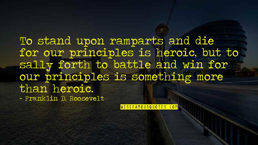Ramparts Quotes By Franklin D. Roosevelt: To stand upon ramparts and die for our