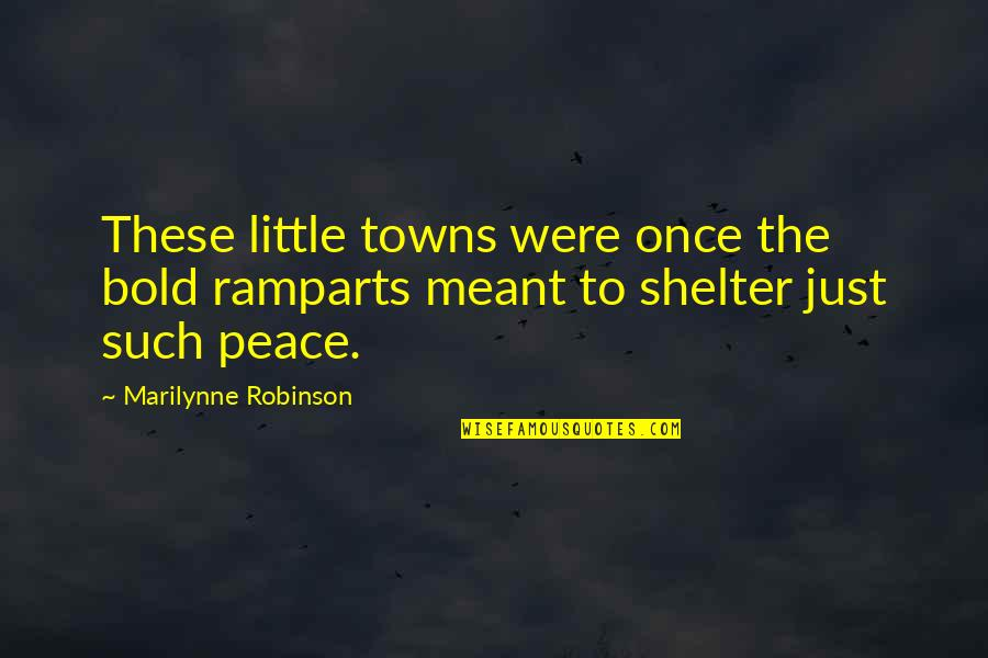 Ramparts Quotes By Marilynne Robinson: These little towns were once the bold ramparts