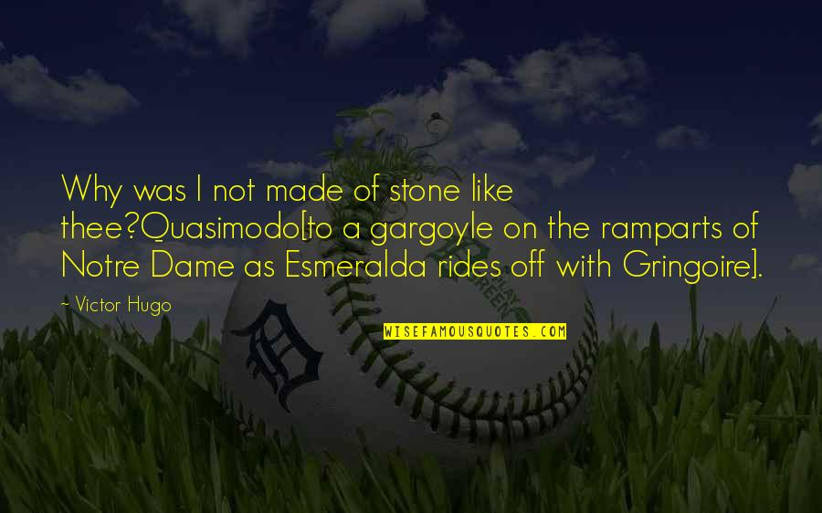 Ramparts Quotes By Victor Hugo: Why was I not made of stone like