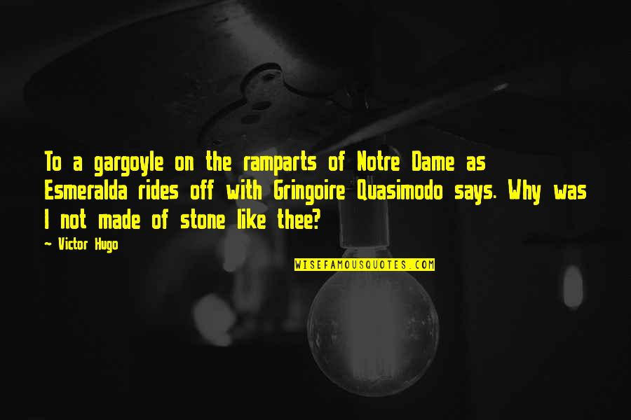Ramparts Quotes By Victor Hugo: To a gargoyle on the ramparts of Notre