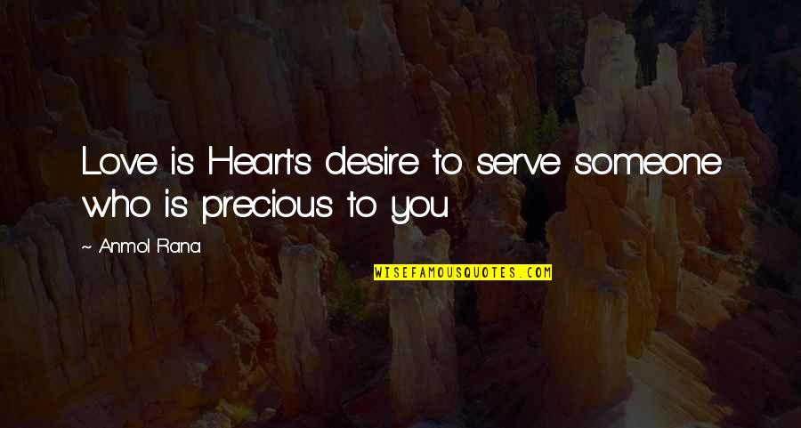 Rana Quotes By Anmol Rana: Love is Heart's desire to serve someone who
