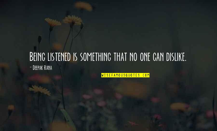 Rana Quotes By Deepak Rana: Being listened is something that no one can